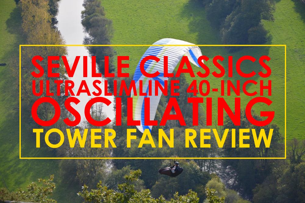 Seville Classics UltraSlimline 40 in. Oscillating Tower Fan Review